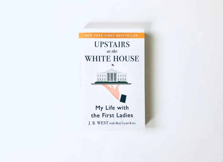 Book Nook: Upstairs at the White House – J.B.West